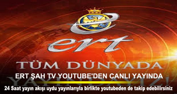 ERT ŞAH TV YOUTUBE'DEN CANLI YAYIN'DA