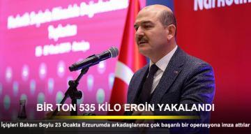 İçişleri Bakanı Soylu: Erzurum'da bir ton 535 kilo eroin yakalandı